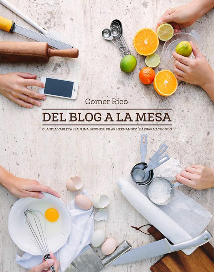 Comer rico: Del Blog a la Mesa, un notable recetario abridor de apetito 1
