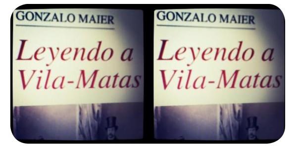 Leyendo a Vila-Matas, la novela de Gonzalo Maier (+ concurso) 1